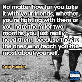Gambar Caption Kata Bijak Bahasa Inggris Awal Bulan Persahabatan Friendship Quotes Arti Terjemahan Kate Hudson