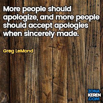 Gambar Caption Kata Bijak Minta Maaf Bahasa Inggris Apology Quotes Arti Terjemahan Greg LeMond